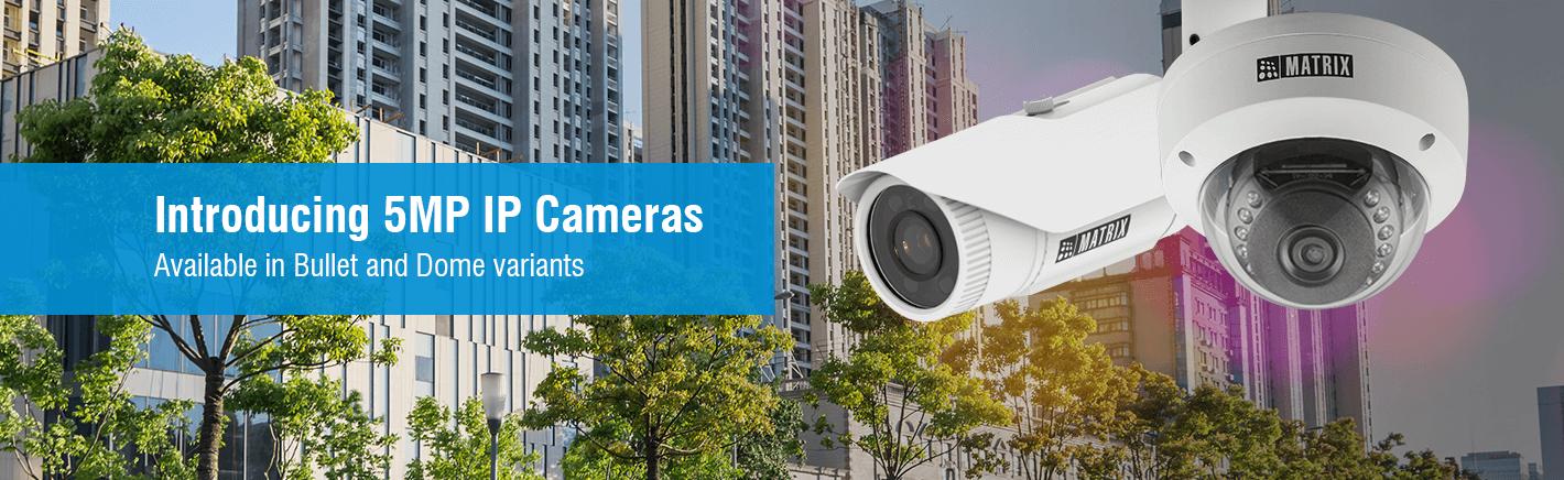 5MP IP Security Cameras in Bullet and Dome Variants