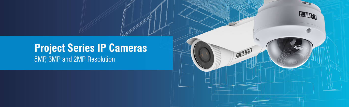 Project Series IP Cameras - 5MP, 3MP, 2MP